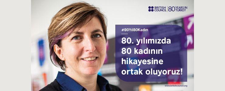 British Council'dan '80 Yıl, 80 Kadın, 80 Hikaye'