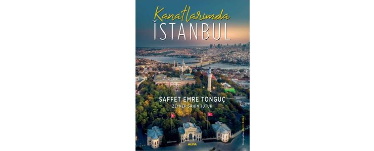 Saffet Emre Tonguç'tan özel bir kitap: Kanatlarımda İstanbul